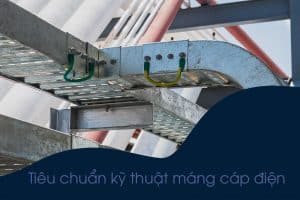 Tiêu chuẩn kỹ thuật máng cáp điện